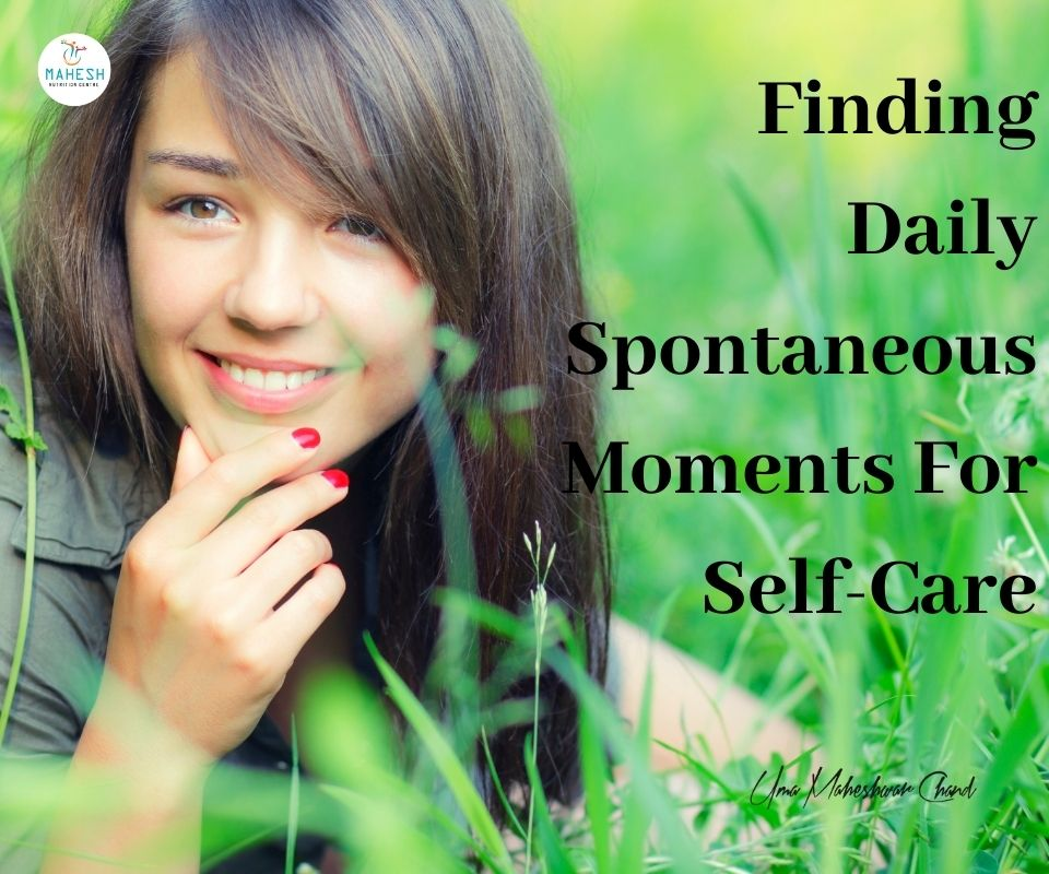Finding Daily Spontaneous Moments For Self-Care